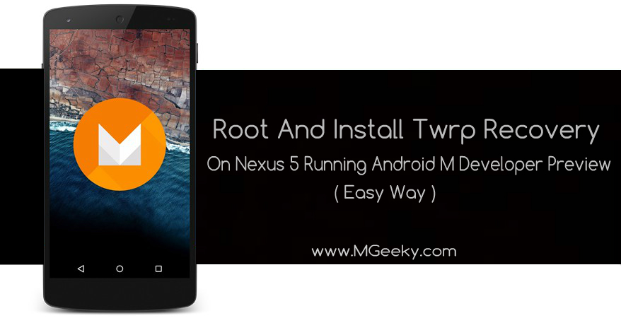 Root And Install Twrp Recovery On Nexus 5 Running Android M Developer Preview